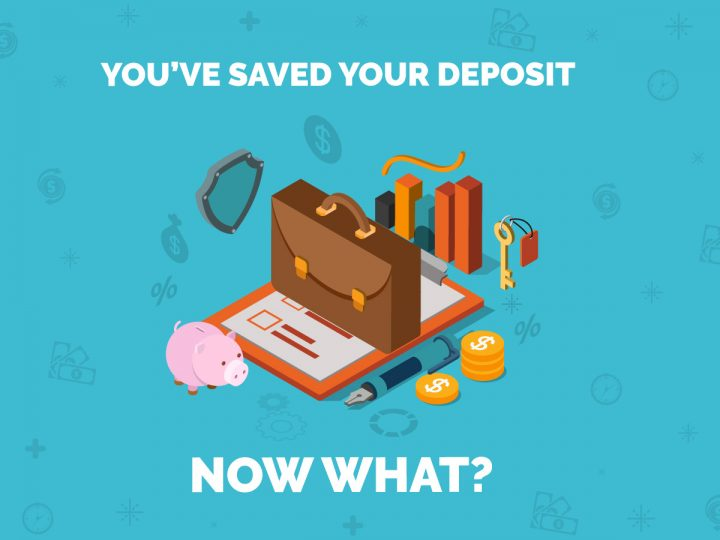 You've Saved Your Deposit, Now What?